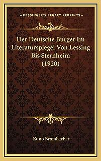 Der Deutsche Burger Im Literaturspiegel Von Lessing Bis Sternheim (1920)