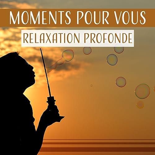 Moments Pour Vous Relaxation Profonde Musique Douce Pour