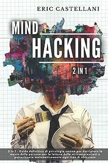 MIND HACKING: 2 in 1 - Guida definitiva di psicologia umana per decriptare la mente delle persone con la lettura delle mic...