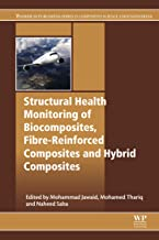 Structural Health Monitoring of Biocomposites, Fibre-Reinforced Composites and Hybrid Composites (Woodhead Publishing Series in Composites Science and Engineering)