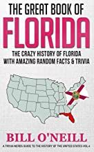 The Great Book of Florida: The Crazy History of Florida with Amazing Random Facts & Trivia (A Trivia Nerds Guide to the Hi...