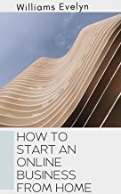 HOW TO START AN ONLINE BUSINESS AT HOME (English Edition)