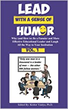 Lead With a Sense of Humor: Why (and How to) Be a Funnier and More Effective Educational Leader and Laugh All the Way to Y...