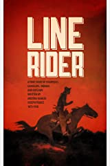 LINE RIDER: An Arizona Ranger's True Story of Indians, Outlaws, Gamblers, and Stampedes Kindle Edition