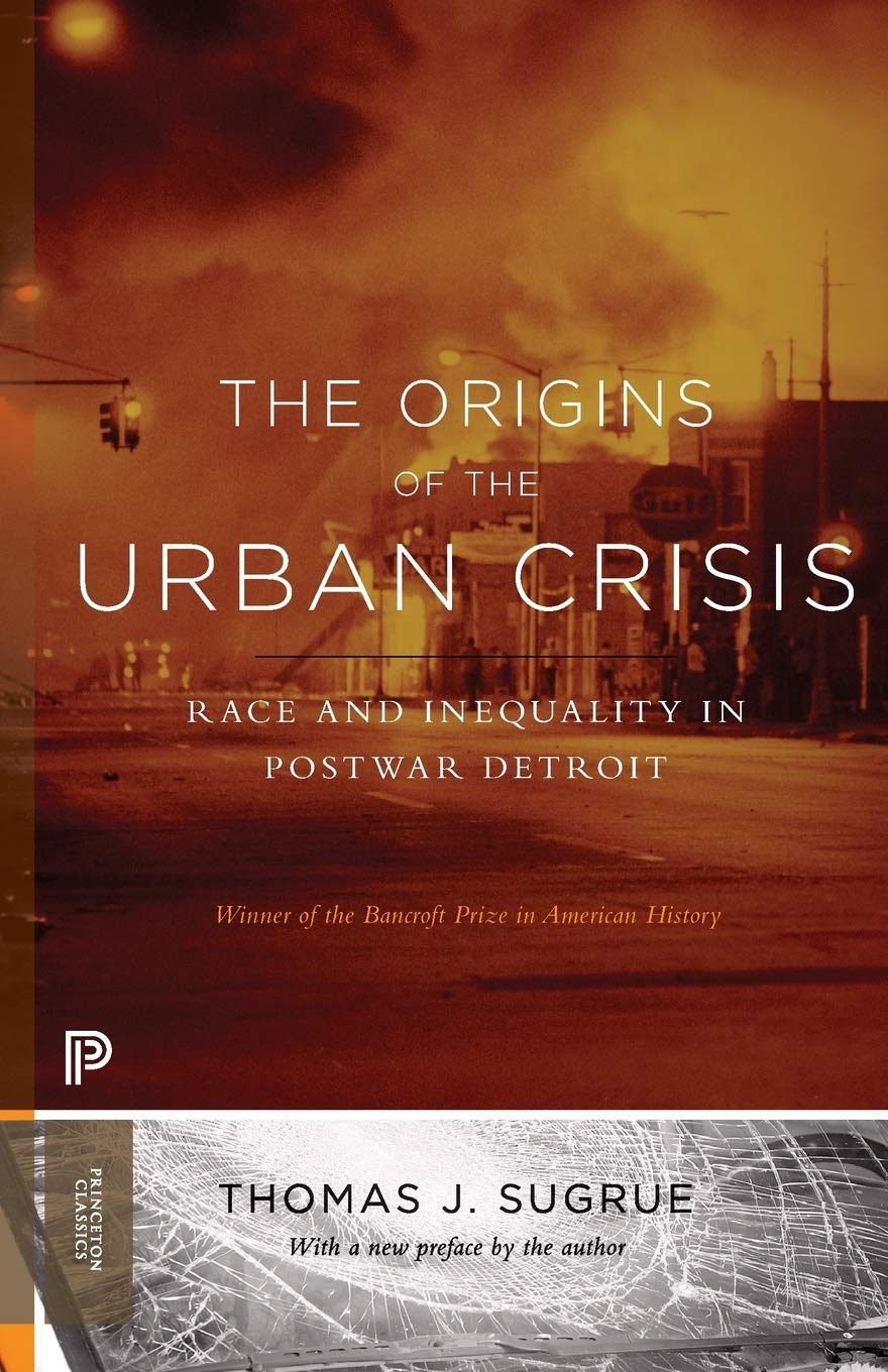 The Origins Of The Urban Crisis: Race And Inequality In Postwar Detroit - Updated Edition (Princeton Classics)