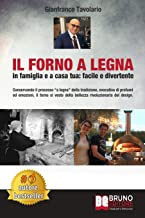 """Il Forno A Legna - In Famiglia e A Casa Tua: Facile e Divertente: Conservando il processo """"a legna"""" della tradizione, evoc..."""