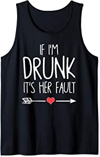 If I'm Drunk It's Her Fault Tank Top