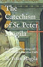 The Catechism of St. Peter Mogila: Fundamental Teachings of the Orthodox Christian Faith