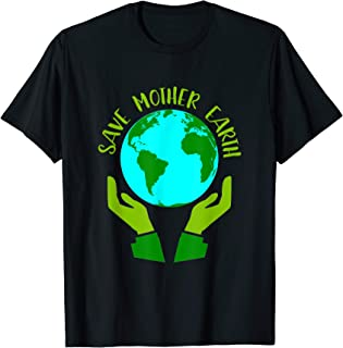 Earth Day Save Mother Earth Gift T-Shirt