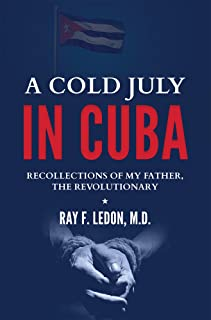 A Cold July In Cuba: Recollections Of My Father, The Revolutionary