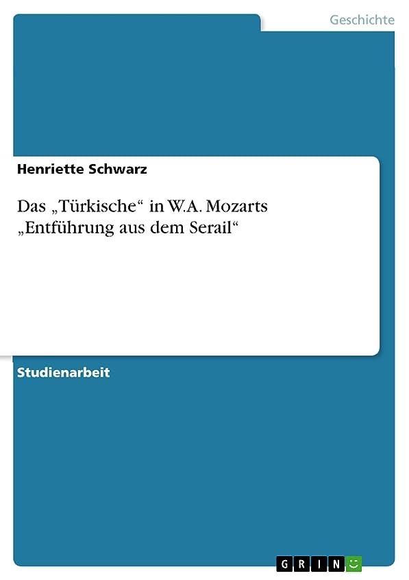 "宿ロープ慢Das ?Türkische"" in W.A. Mozarts ?Entführung aus dem Serail"" (German Edition)"