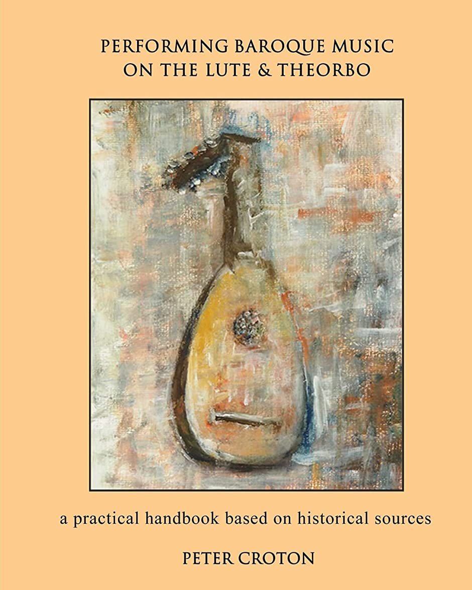 素晴らしき麻痺トラクターPerforming Baroque Music on the Lute & Theorbo: a practical handbook based on historical sources