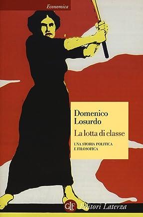 La lotta di classe. Una storia politica e filosofica