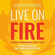 Live on FIRE: Financial Independence Retire Early: The Simple Strategy to Quit Your Job and Live Free