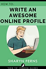 FEMDOM: How To Write An Awesome Online Profile: For Submissive Men ('How To' Femdom Guides Book 1) Kindle Edition