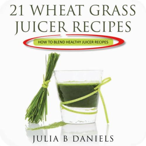21 Wheat Grass Juicer Recipes