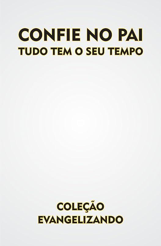 割り当てます刈る蛇行CONFIE NO PAI: TUDO TEM O SEU TEMPO (COLE??O EVANGELIZANDO Livro 1) (Portuguese Edition)