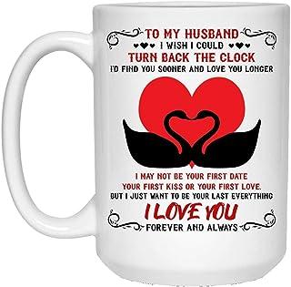 JIPIMUG To My Husband I Wish I Could Turn Back The Clock Mug Valentine mug I may not be your first date your first kiss or your first love- 15OZ Coffee Mug