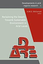 Reclaiming the Desert: Towards a Sustainable Environment in Arid Lands: Proceedings of the Third Joint UAE-Japan Symposium on Sustainable GCC Environment ... in Arid Regions Research Series Book 3)