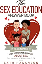 The Sex Education Answer Book: By the Age Responses to Tough Questions Kids Ask Parents about Sex