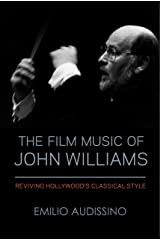 The Film Music of John Williams: Reviving Hollywood's Classical Style (Wisconsin Film Studies) Kindle Edition