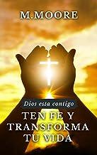 Ten Fe y transforma tu vida: Dios está contigo (Spanish Edition)