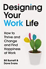 Designing Your Work Life: How to Thrive and Change and Find Happiness at Work Kindle Edition