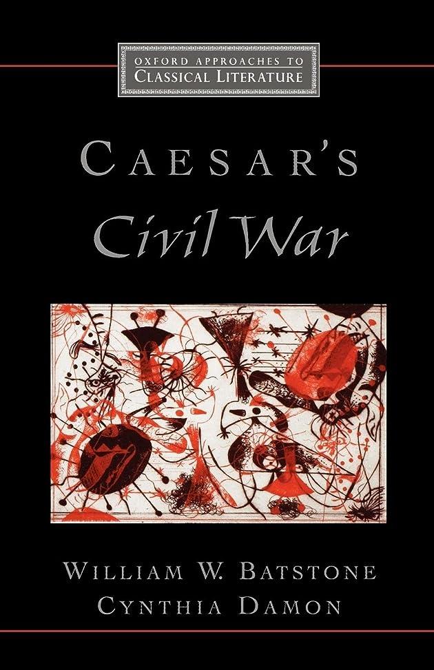くしゃみ現金ドライブCaesar's Civil War (Oxford Approaches to Classical Literature)