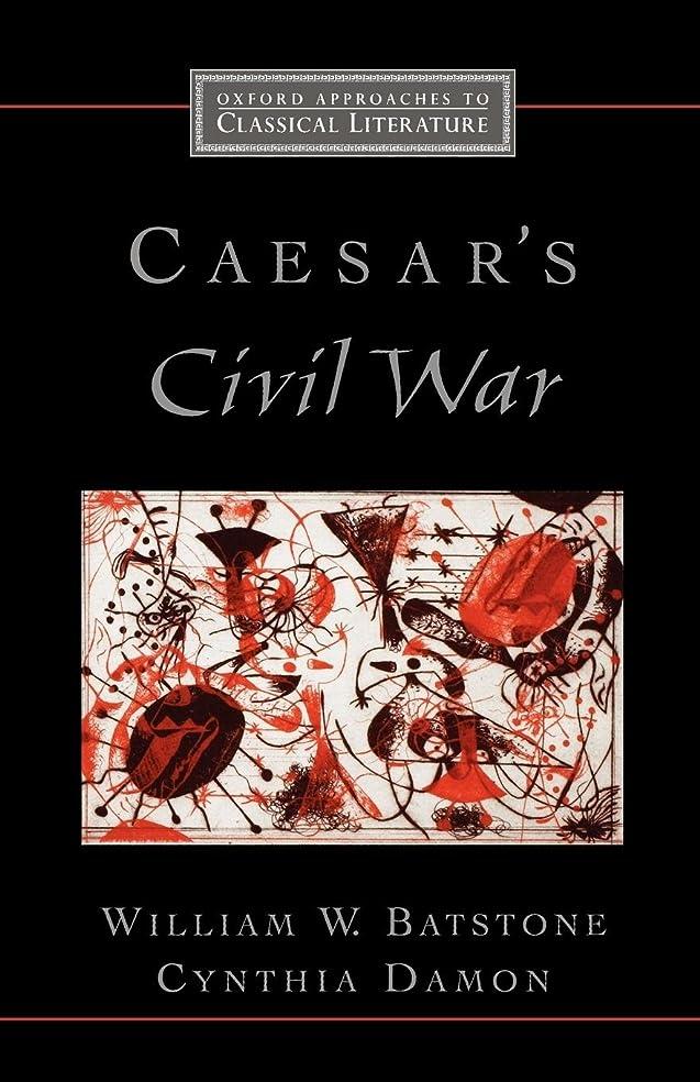雇う弱い取り扱いCaesar's Civil War (Oxford Approaches to Classical Literature)