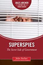 Superspies: The Secret Side of Government (Jules Archer History for Young Readers)