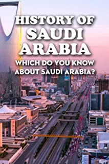 History of Saudi Arabia: Which Do You Know About Saudi Arabia?: What Everyone Needs to Know About Saudi Arabia's History