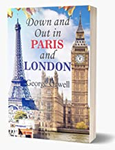 Down and Out in Paris and London: George Orwell's Down and Out in Paris and London all time Bestseller Book (Revised)
