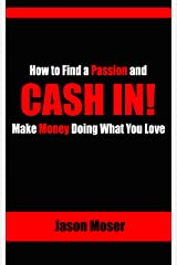 Cash In!: How to Find a Passion and Make Money Doing What You Love Kindle Edition