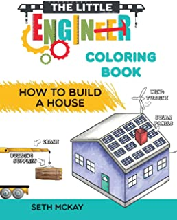 The Little Engineer Coloring Book - How to Build a House: Fun and Educational Construction Coloring Book for Preschool and...