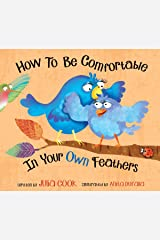 How To Be Comfortable In Your Own Feathers: A Picture Book About Having a Healthy Body Image Kindle Edition