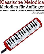 Klassische Melodica: Melodica für Anfänger. Mit Musik von Brahms, Handel, Vivaldi und anderen Komponisten (German Edition)