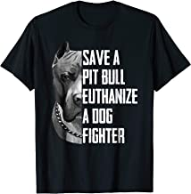 Save A Pitbull Euthanize A Dog Fighter T Shirt for Women Men