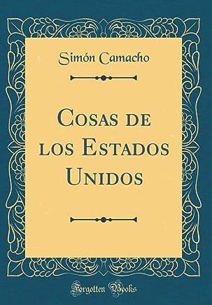 Cosas de los Estados Unidos (Classic Reprint) (Spanish Edition): Simón Camacho: 9780265631690: Amazon.com: Books