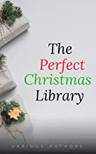 The Perfect Christmas Library: A Christmas Carol, The Cricket on the Hearth, A Christmas Sermon, Twelfth Night...and Many ...