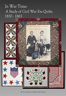 In War Time: A Study of Civil War Era Quilts 1850-1865