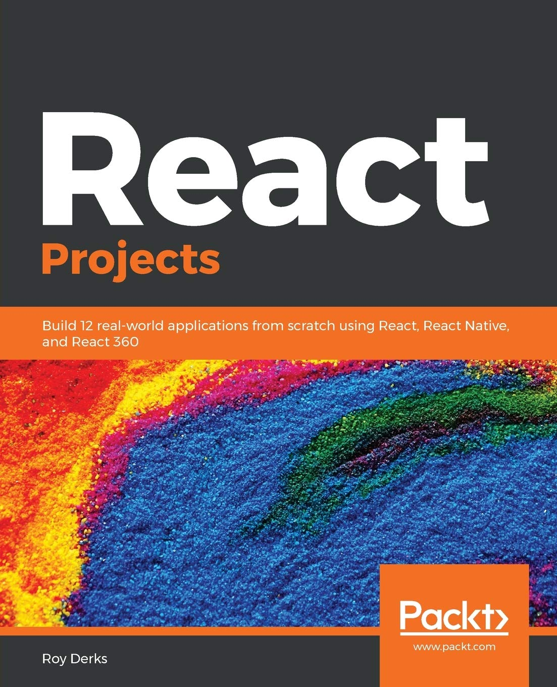 Download React Projects: Build 12 Real-world Applications From Scratch Using React, React Native, And React 360 