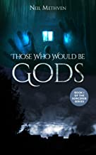 Those Who Would Be Gods: Book 1 of The Sorcerer Series