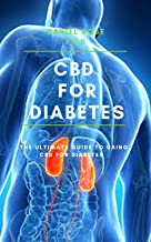 CBD FOR DIABETES: The Ultimate Guide on Using CBD Oil For Diabetes (English Edition)