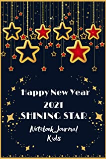 Happy New Year 2021 Shining Star Notebook Journal Kids: Childrens Ruled Lined Notebook Journal, High quality 100 sheets of...