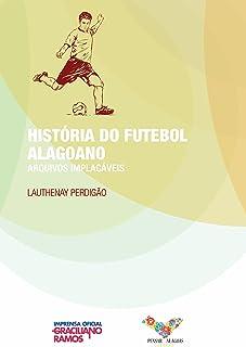 História do Futebol Alagoano (Portuguese Edition)