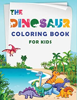 The Dinosaur Coloring Book: Great Gift / Present for Kids: toddlers, preschoolers, kindergarten up to school-age boys and girls 4-8 years old and beyond