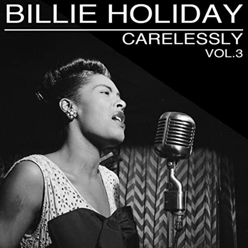 Carelessly, Vol. 3 by Billie Holiday on Amazon Music