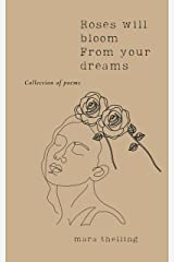 Roses will bloom from your dreams: Collection of poems (English Edition) Kindle Ausgabe