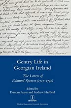 Gentry Life in Georgian Ireland: The Letters of Edmund Spencer (1711-1790)