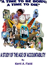 Time to Be Born, a Time to Die: A Study of the Age of Accountability: Infant Baptism In The Church Of Christ